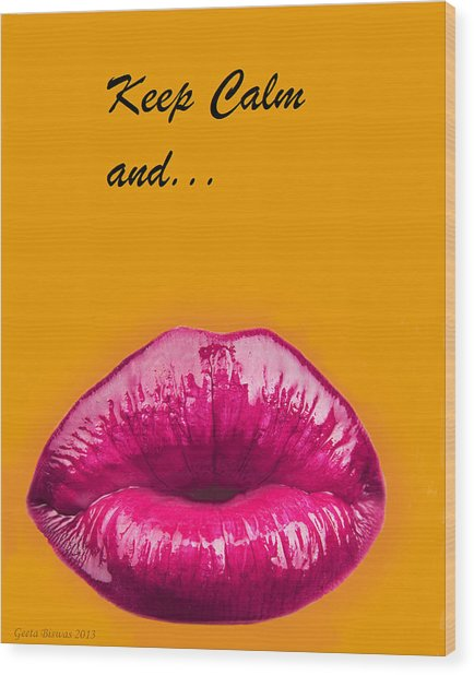 Keep Calm And Smooch Wood Print