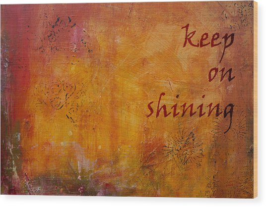 Keep On Shining Wood Print