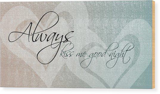 Kiss Me Good Night Wood Print