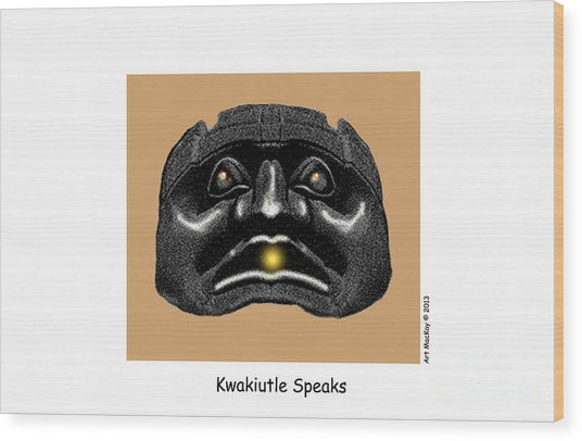 Kwakiutl Speaks Wood Print