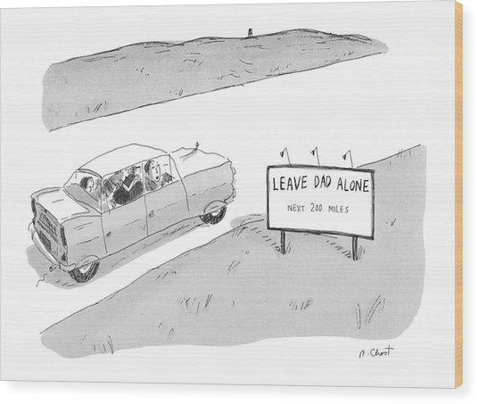 'leave Dad Alonenext 200 Miles' Wood Print