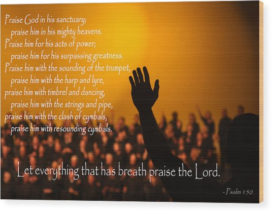 Let Everything That Has Breath Praise The Lord Wood Print