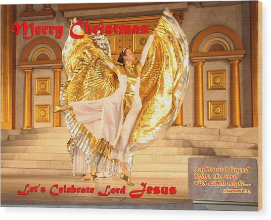 Let's Celebrate Lord Jesus And Dance Wood Print