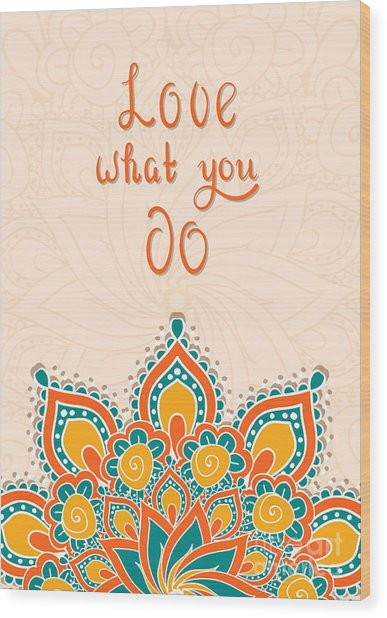 Lettering With Mandala. Love What You Wood Print