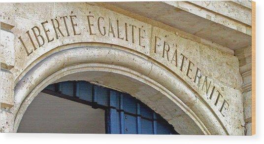 Liberte Egalite Fraternite Wood Print