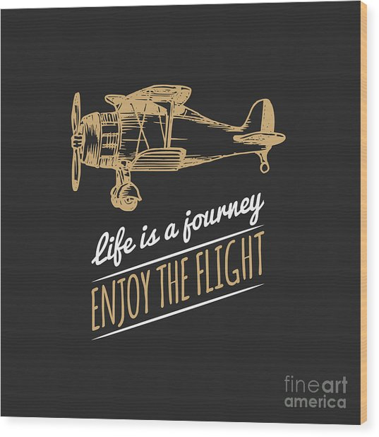Life Is A Journey, Enjoy The Flight Wood Print