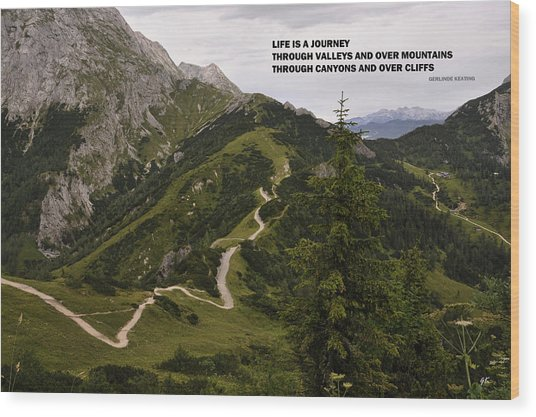 Life Is A Journey Through Valleys And Over Mountains Through Canyons And Over Cliffs Wood Print