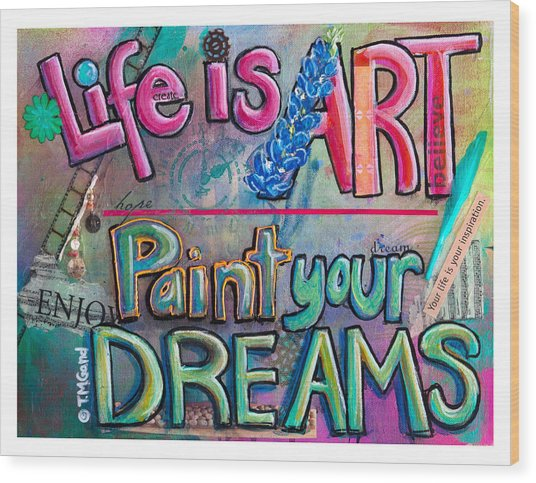 Life Is Art Paint Your Dreams Wood Print