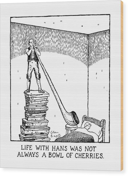 Life With Hans Was Not Always A Bowl Of Cherries Wood Print