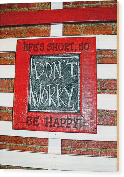 Life's Short So Don't Worry Be Happy Wood Print