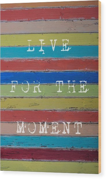 Live For The Moment Wood Print