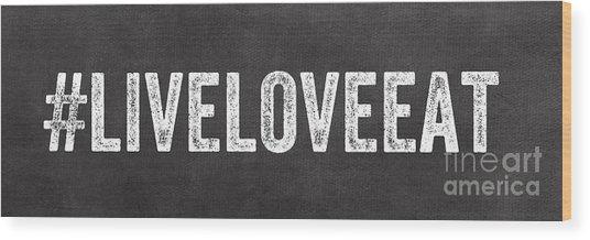 Live Love Eat Wood Print