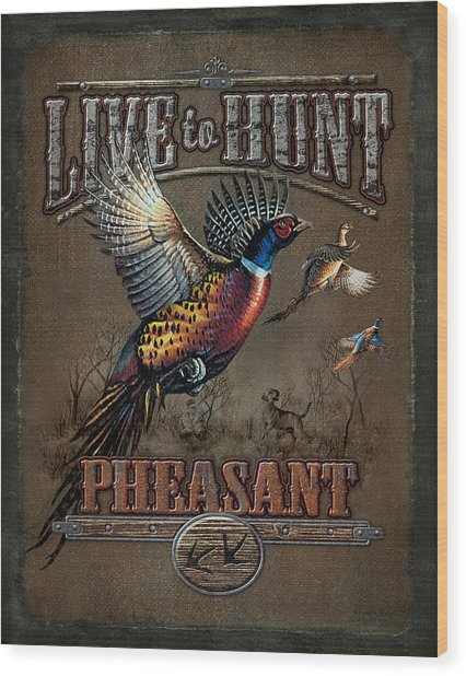 Live To Hunt Pheasants Wood Print