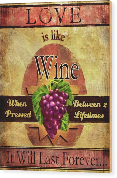 Love Is Like Wine Wood Print