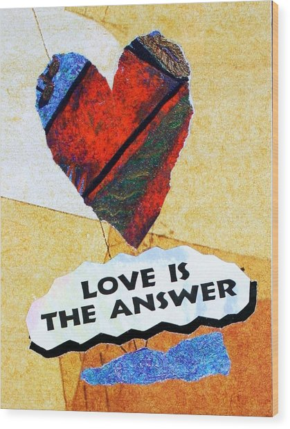 Love Is The Answer Collage Wood Print