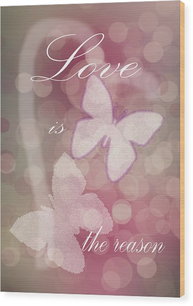 Wood Print featuring the photograph Love Is The Reason by Judy Hall-Folde