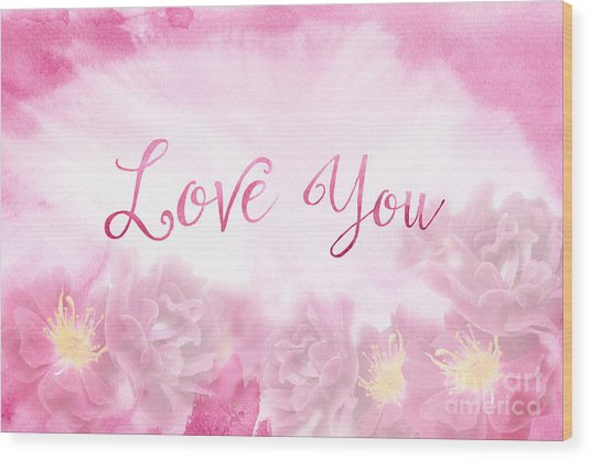 Love You Dark Pink Roses Watercolor Background Wood Print
