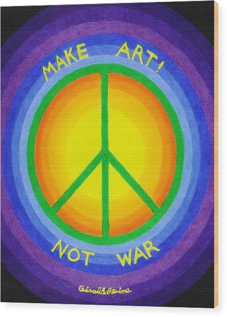 Make Art Not War Wood Print