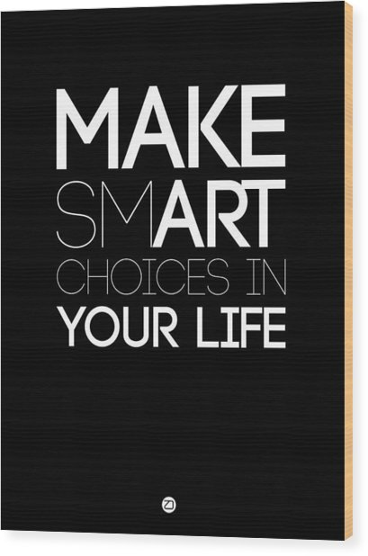 Make Smart Choices In Your Life Poster 2 Wood Print