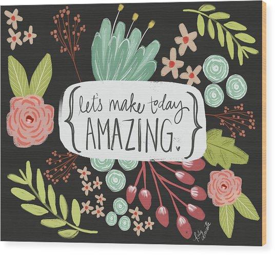 Make Today Amazing Wood Print