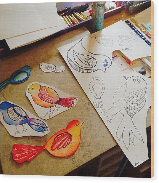 Making Some #birds...just Felt Like Wood Print