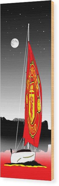 Manchester Utd Go Sailing Wood Print