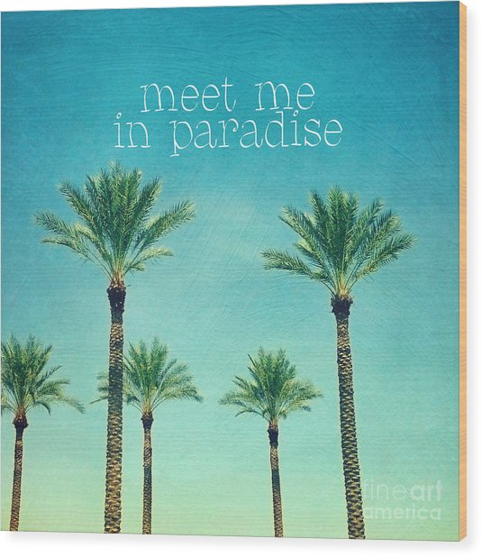 Meet Me In Paradise- Palm Trees With Typography Wood Print