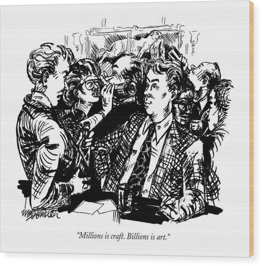 Millions Is Craft. Billions Is Art Wood Print