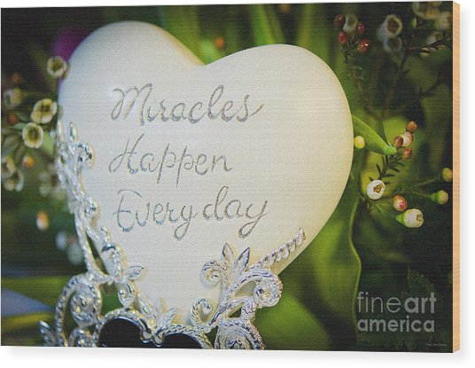 Miracles Happen Every Day Wood Print