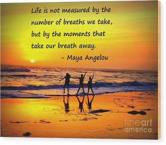 Moments That Take Our Breath Away - Maya Angelou Wood Print