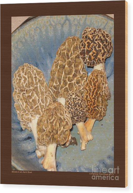 Morels In An Aerni Bowl Wood Print by Patricia Overmoyer