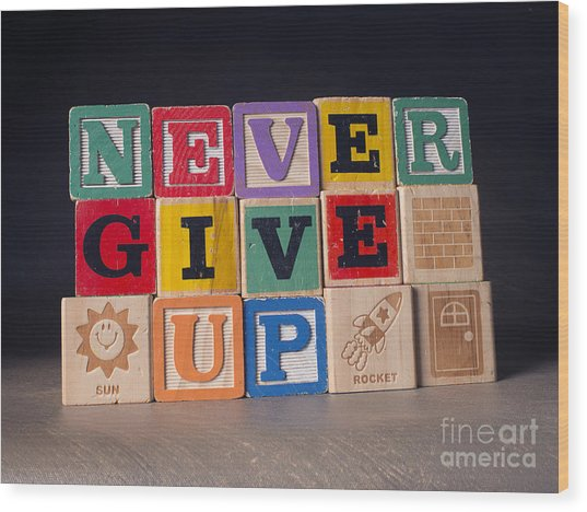 Never Give Up Wood Print