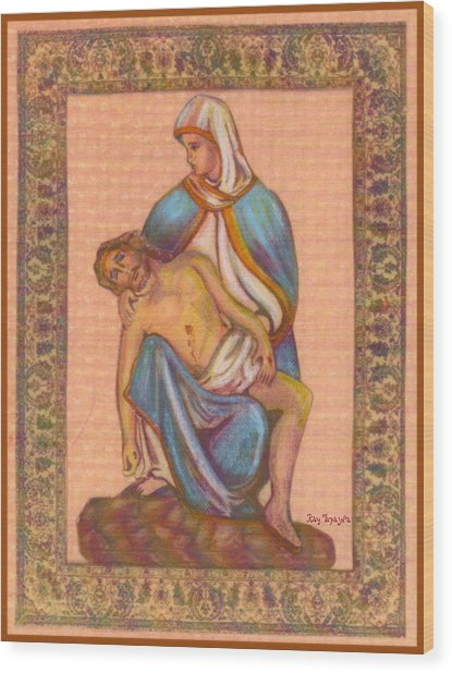 No Greater Love - Jesus And Mary  Wood Print by Ray Tapajna
