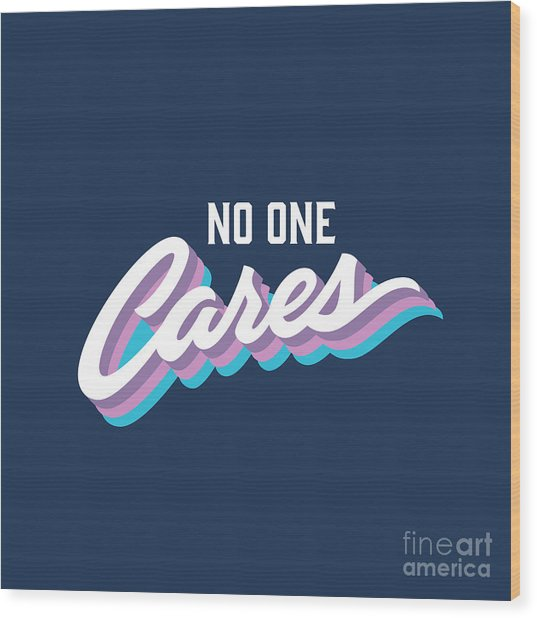 No One Cares Brush Lettered Funny Wood Print