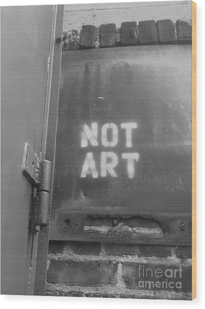 Not Art...are You Kidding Me? Wood Print