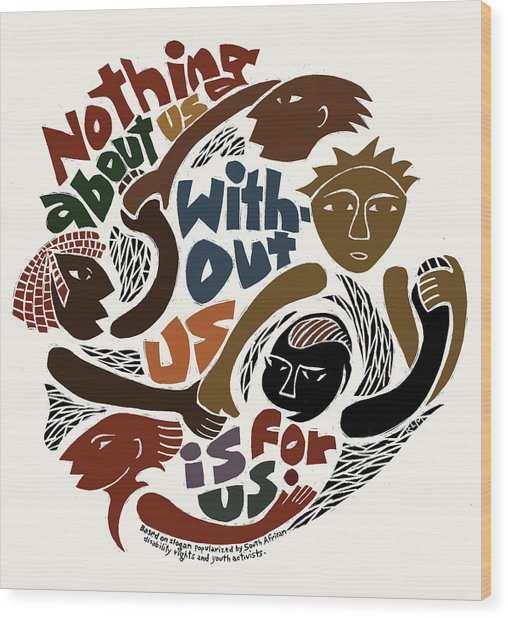 Nothing About Us Wood Print by Ricardo Levins Morales