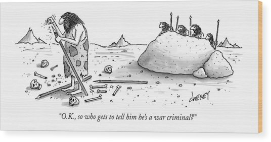O.k., So Who Gets To Tell Him He's A War Criminal? Wood Print