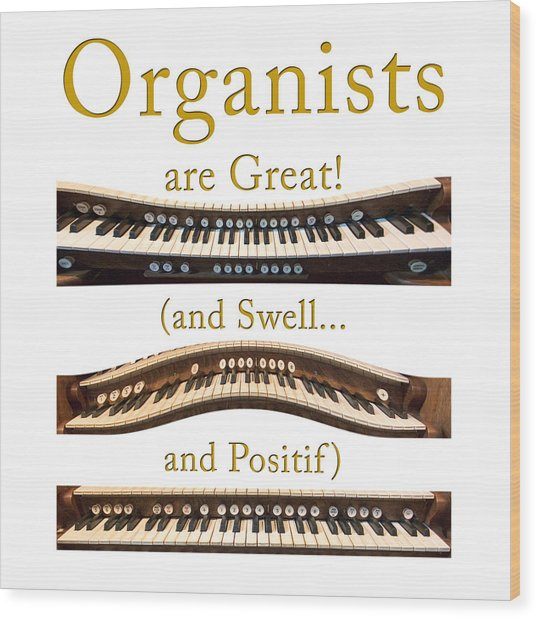 Organists Are Great 2 Wood Print
