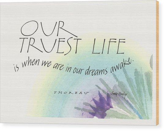 Our Truest Life Wood Print