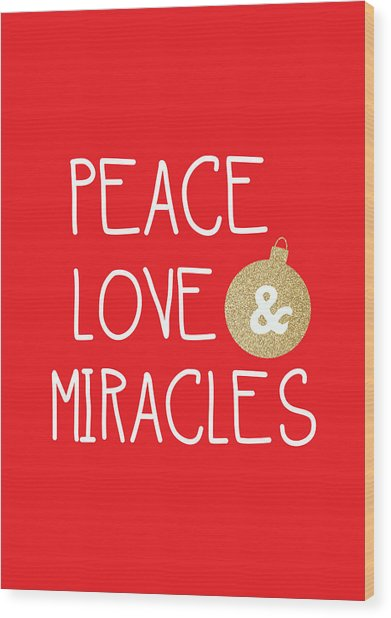 Peace Love And Miracles With Christmas Ornament Wood Print