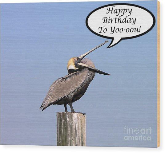 Pelican Birthday Card Wood Print