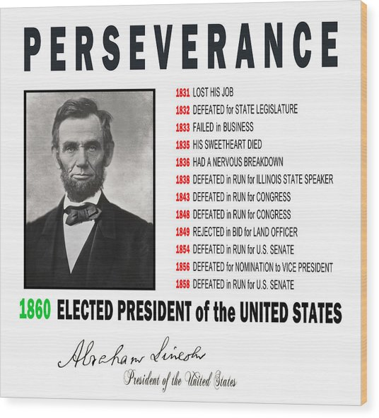 Perseverance Of Abraham Lincoln Wood Print