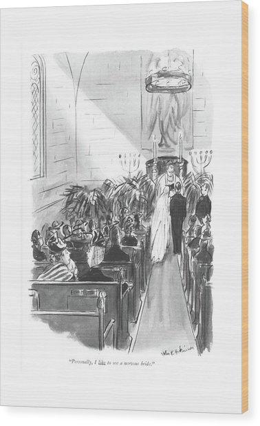 Personally, I Like To See A Nervous Bride Wood Print by Helen E. Hokinson