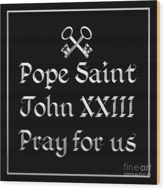 Wood Print featuring the digital art Pope Saint John Xxiii Pray For Us by Rose Santuci-Sofranko