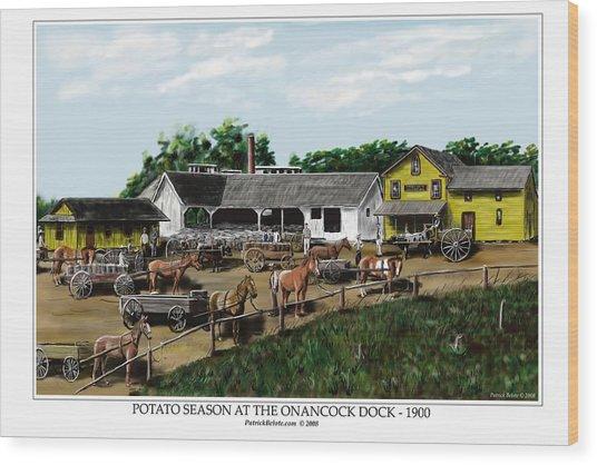 Potato Season At The Onancock Dock - 1900 Wood Print by Patrick Belote