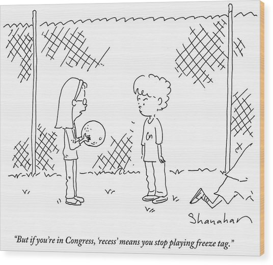 Recess Means You Stop Playing Freeze Tag Wood Print