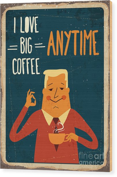Retro Metal Sign I Love Big Coffee Wood Print
