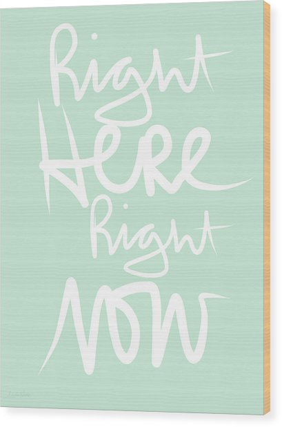 Right Here Right Now Wood Print
