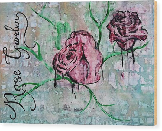 Rose Garden  Wood Print by Kiara Reynolds