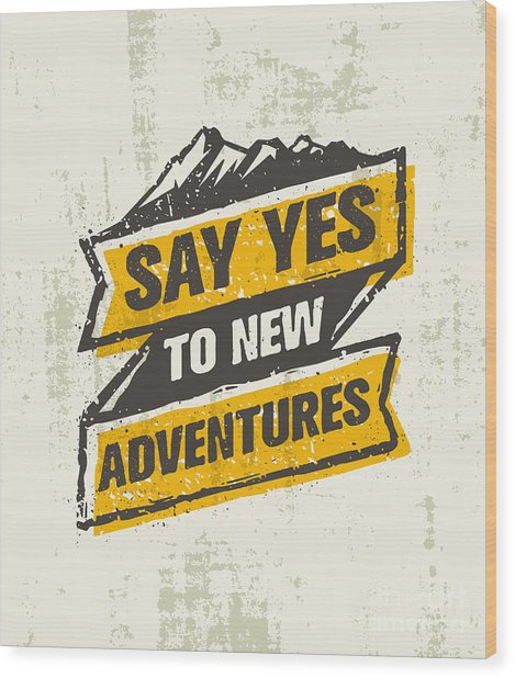 Say Yes To New Adventure. Inspiring Wood Print by Wow.subtropica